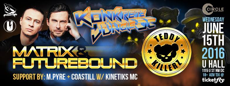 Konkrete Jungle DC: Matrix & Futurebound + Teddy Killerz – 6/15!!
