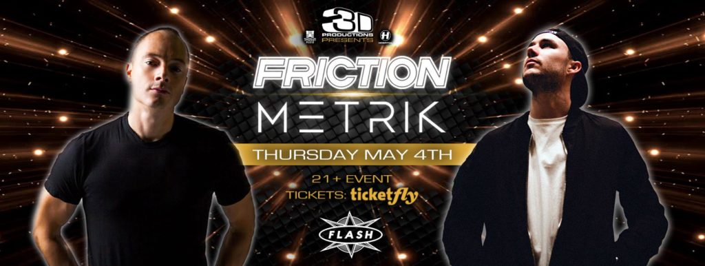 3D Productions presents: Friction & Metrik @ Flash! [5/4/17]